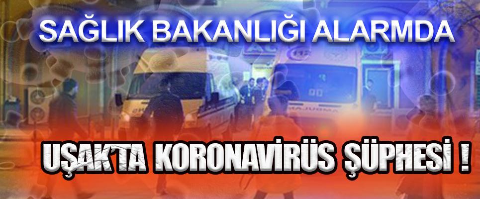 UŞAK'TA KORONAVİRÜS ŞÜPHESİ !
