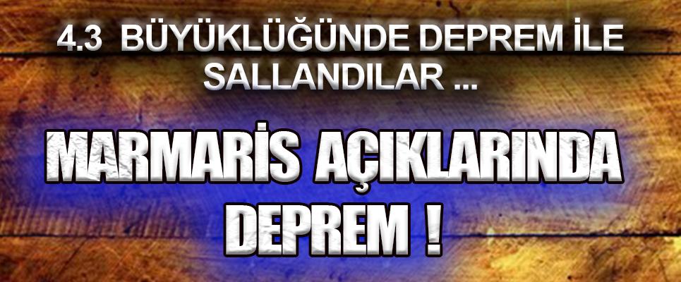 MARMARİS AÇIKLARINDA 4.3 BÜYÜKLÜĞÜNDE DEPREM  !